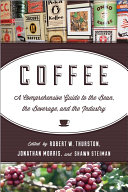 Coffee : a comprehensive guide to the bean, the beverage, and the industry